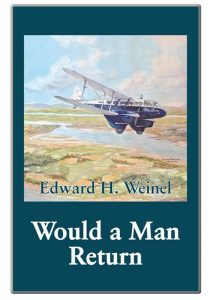 Would a Man Return by Edward H Weinel